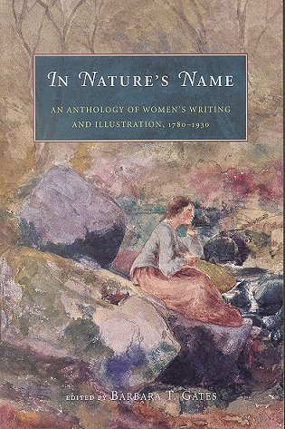 In nature's name: an anthology of women's writing and illustration, 1780-1930. Barbara T. Gates.