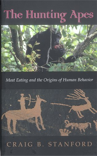 The hunting apes: meat eating and the origins of human behavior. Craig B. Stanford.