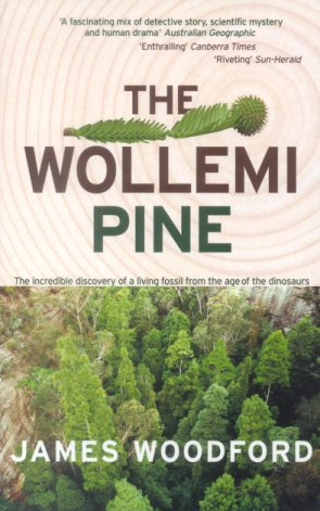 The Wollemi pine: the incredible discovery of a living fossil from the age of the dinosaurs. James Woodford.