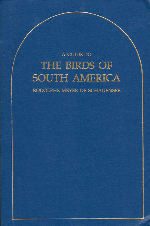A guide to the birds of South America. Rodolphe Meyer de Schauensee.