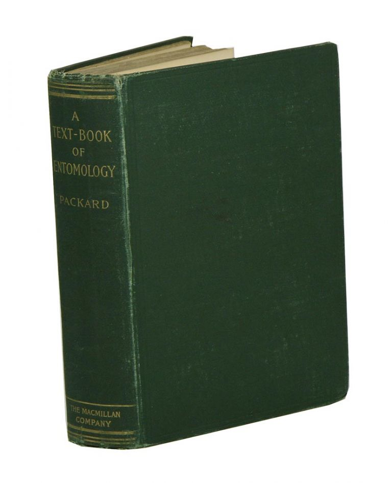 A text-book of entomology: including the anatomy, physiology, embryology and metamorphoses of insects, for use in agricultural and technical schools and colleges, as well as by the working entomologist. Alpheus S. Packard.