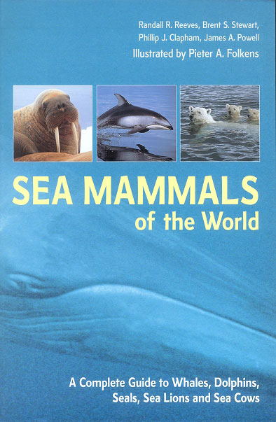Sea mammals of the world: a complete guide to whales, dolphins, seals, sea lions and sea cows. Randall R. Reeves.