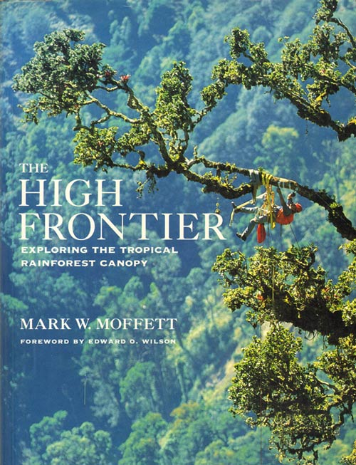 The high frontier: exploring the tropical rainforest canopy. Mark W. Moffett.