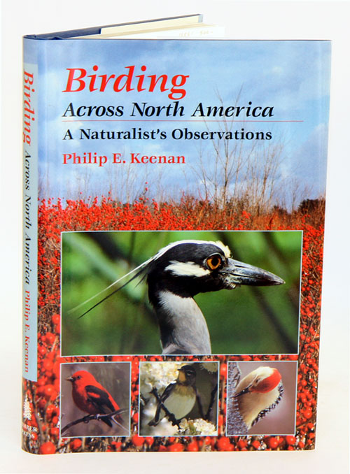 Birding across North America: a naturalist's observations. Philip E. Keenan.
