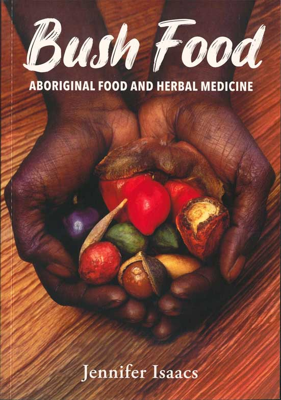 Bush food: Aboriginal food and herbal medicine. Jennifer Isaacs.