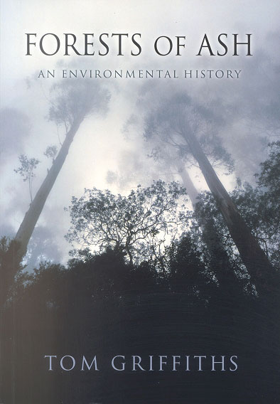 Forests of ash: an environmental history. Tom Griffiths.