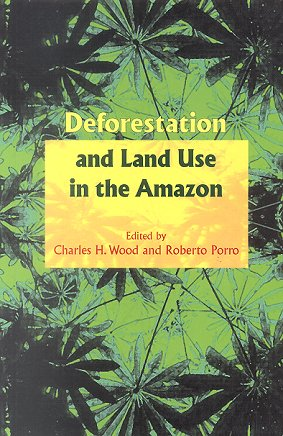 Deforestation and land use in the Amazon. Charles H. Wood, Roberto Porro.