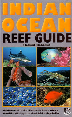 Indian Ocean reef guide: Maldives, Sri Lanka, Thailand, South Africa, Mauritius, Madagascar, East Africa, Seychelles. Helmut Debelius.