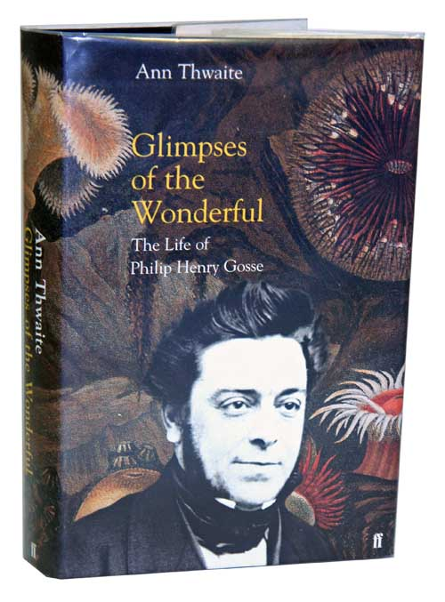 Glimpses of the wonderful: the life of Philip Henry Gosse. Ann Thwaite.