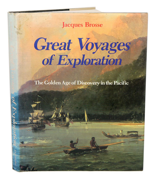 Great voyages of exploration: the golden age of discovery in the Pacific. Jacques Brosse.