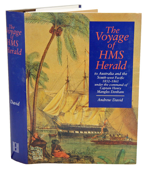 The voyage of HMS Herald to Australia and the South-West Pacific 1852-1861 under the command of Captain Henry Mangles Denham. Andrew David.