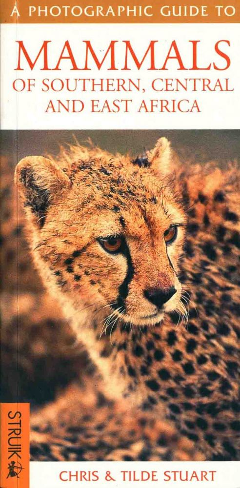 Mammals of southern, central and east Africa: a photographic guide. Chris Stuart, Tilde Stuart.