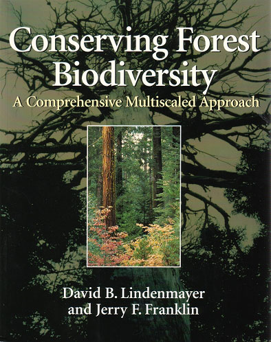 Conserving forest biodiversity: a comprehensive multiscaled approach. David B. Lindenmayer, Jerry F. Franklin.