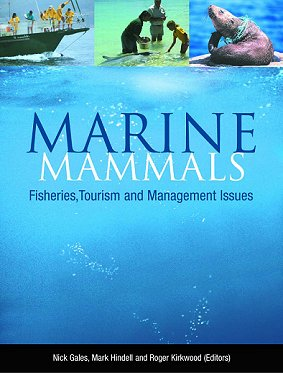 Marine mammals: fisheries, tourism and management issues. Nicholas Gales.