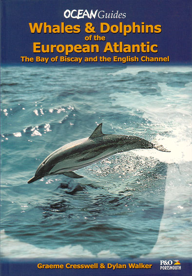 Whales and dolphins of the European Atlantic, the Bay of Biscay and the English Channel. Graeme Cresswell, Dylan Walker.