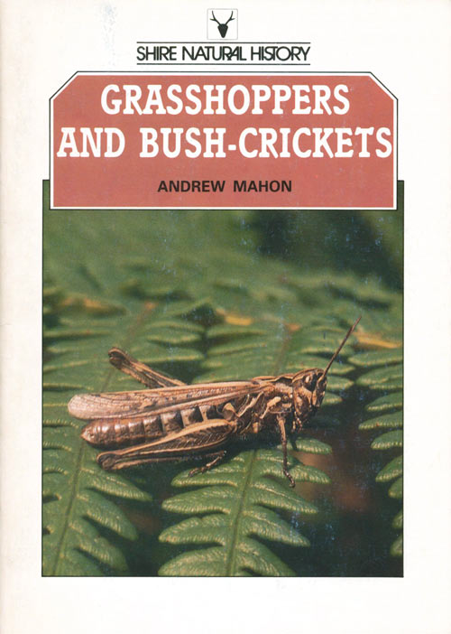 Grasshoppers and bush-crickets of the British Isles. Anthony Mahon.