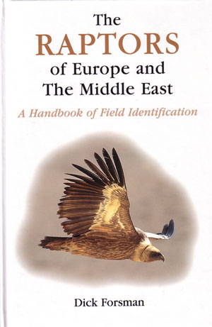The raptors of Europe and the Middle East: a handbook of field identification. Dick Forsman.