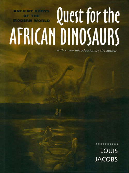 Quest for the African dinosaurs: ancient roots for the modern world. Louis Jacobs.