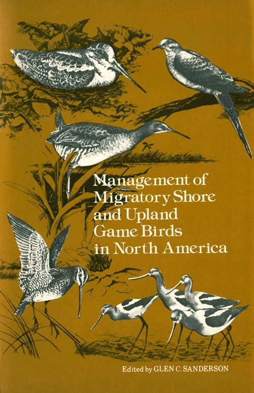 Management of Migratory Shore and Upland Game Birds in North America. Glen C. Sanderson.