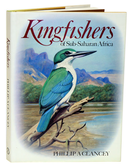 Kingfishers of sub-Saharan Africa. Phillip A. Clancey.