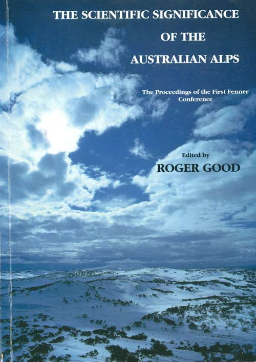The scientific significance of the Australian alps. The proceedings of the first Fenner conference on the environment. Canberra, September 1988. Roger Good.