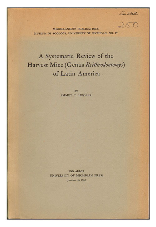 A systematic review of the harvest mice (Genus Reithrodontomys) of Latin America. Emmet T. Hooper.