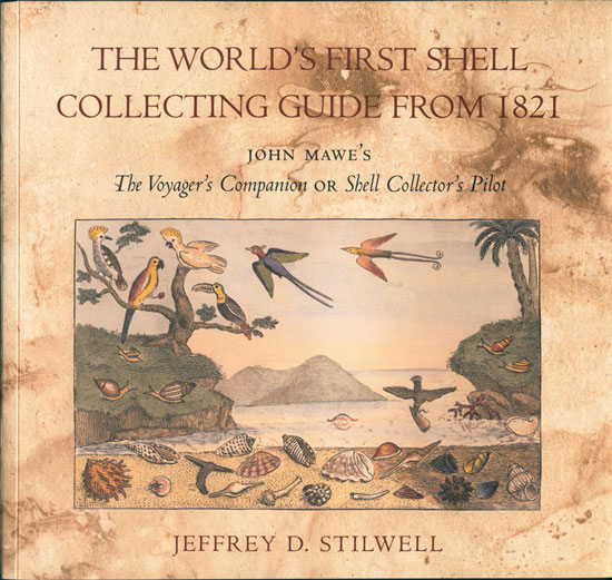 The voyager's companion; or shell collector's pilot. The world's first shell collecting guide by John Mawe. Jeffrey D. Stilwell.