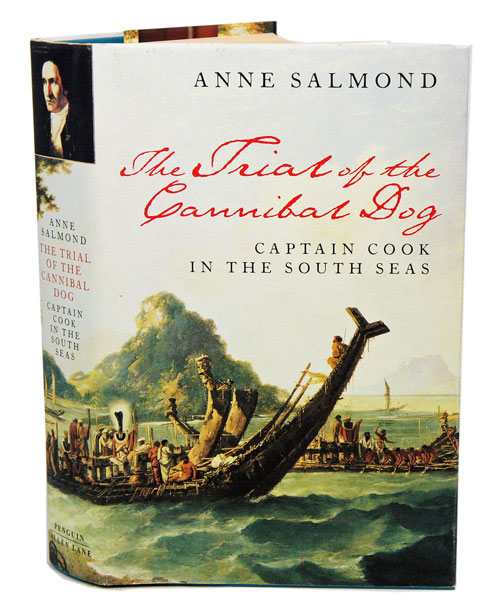 The trial of the cannibal dog: the remarkable story of Captain Cook's encounters in the South Seas. Anne Salmond.