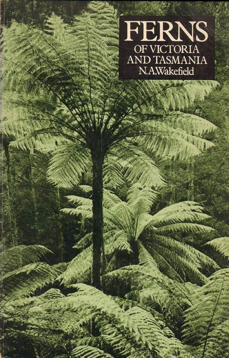 Ferns of Victoria and Tasmania: with descriptive notes and illustrations of the 119 native species. N. A. Wakefield.