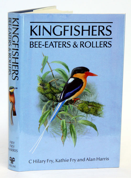 Kingfishers, bee-eaters and rollers: a handbook. C. Hilary Fry.