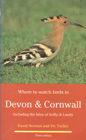 Where to watch birds in Devon and Cornwall. David Norman, Vic Tucker.