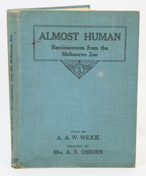 Almost human: reminiscences from the Melbourne Zoo. A. A. W. Wilkie, A. R. Osborn.