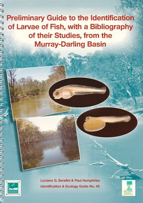 Preliminary guide to the identification of larvae of fish, with a bibliography of their studies, from the Murray Darling Basin. L. G. Serafini, P. Humphries.