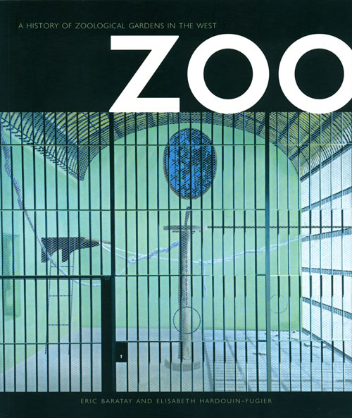 Zoo: a history of zoological gardens in the west. Eric Baratay, Elisabeth Hardouin-Fugier.