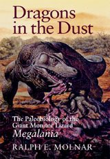 Dragons in the dust: the paleobiology of the giant monitor lizard. Ralph E. Molnar.