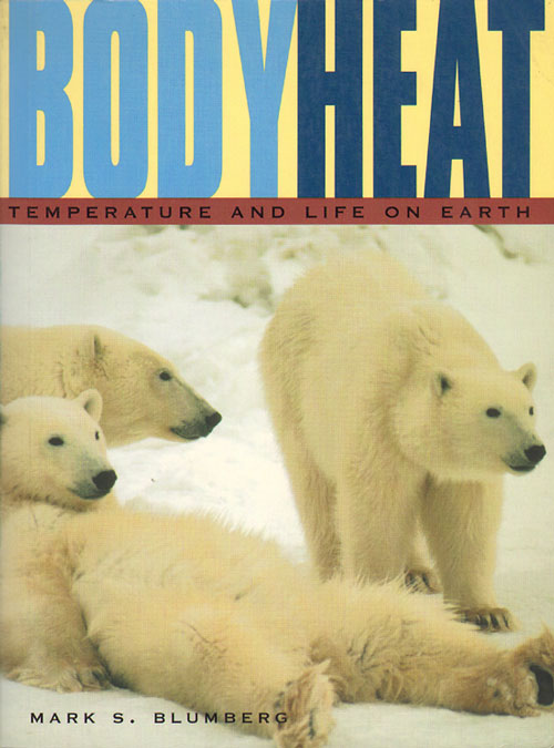 Body heat: temperature and life on earth. Mark S. Blumberg.