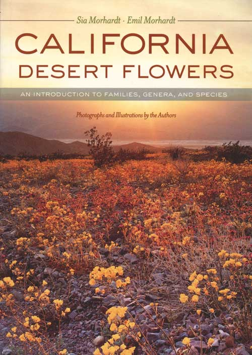 California desert flowers: an introduction to families, genera and species. Sia Morhardt, Emil Morhardt.