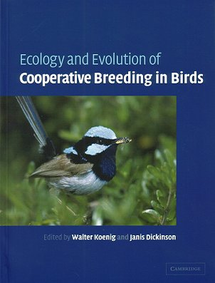 Ecology and evolution of cooperative breeding in birds. Walter Koenig, Janis Dickinson.