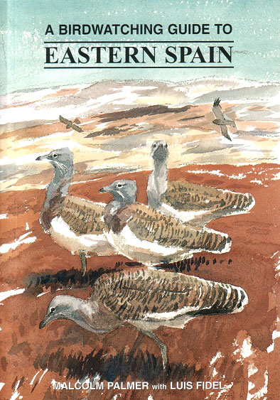 A birdwatching guide to Eastern Spain. Malcom Palmer, Luis Fidel.