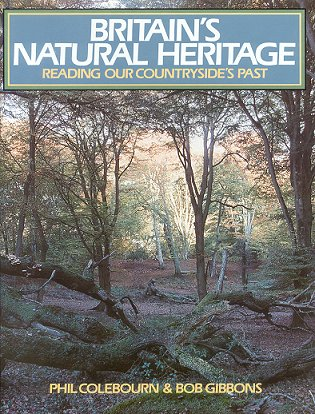 Britain's natural heritage: reading our countryside's past. Phil Colebourn, Bob Gibbons.