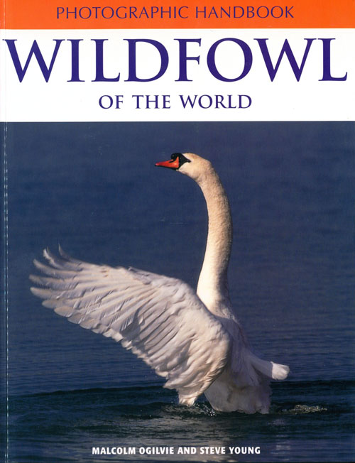 Photographic handbook: wildfowl of the world. Malcolm Ogilvie, Steve Young.