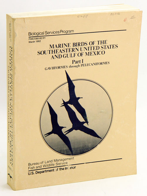 Marine birds of the southeastern United States and Gulf of Mexico, part one: Gaviformes through Pelecaniformes. Roger B. Clapp.