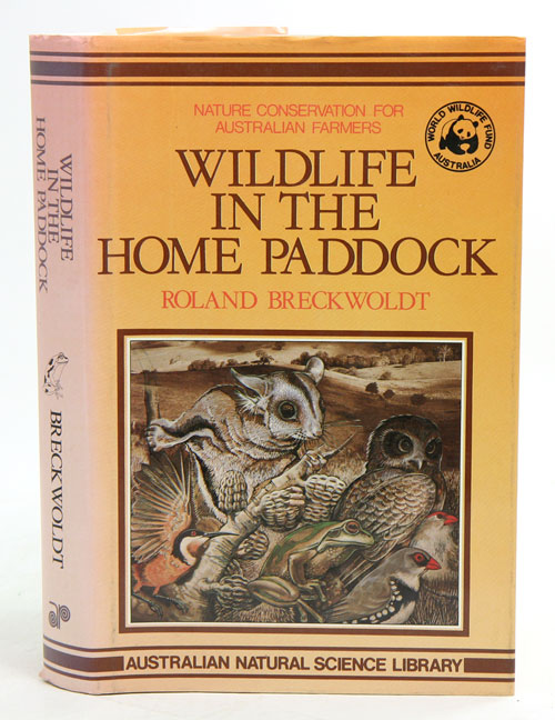 Wildlife in the home paddock: nature conservation for Australian farmers. Roland Breckwoldt.
