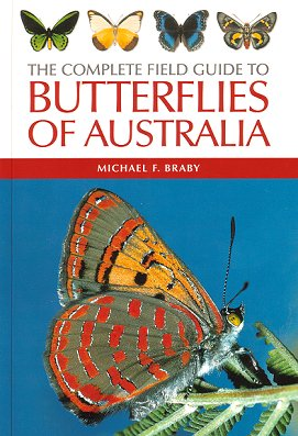 The complete field guide to butterflies of Australia. Michael F. Braby.