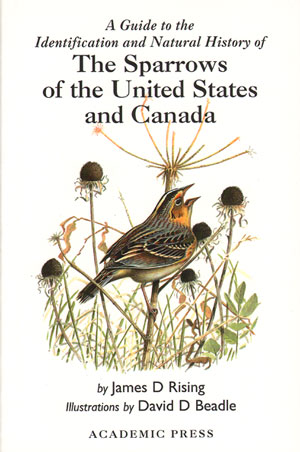 A guide to the identification and natural history of the sparrows of the United States and Canada. James D. Rising.