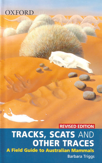 Tracks, scats and other traces: a field guide to Australian mammals. Barbara Triggs.