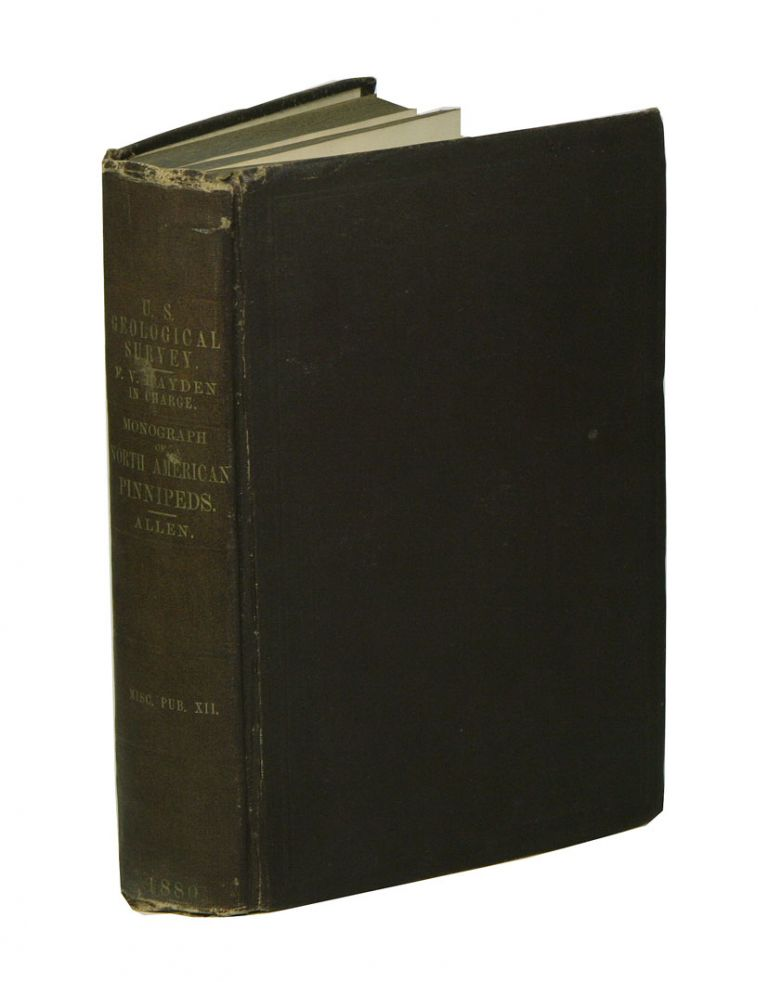 History of North American pinnipeds. A monograph of the walruses, sea-lions, sea-bears and seals of North America. Joel Asaph Allen.