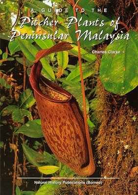 A guide to the pitcher plants of Peninsular Malaysia. Charles Clarke.