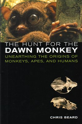 The hunt for the dawn monkey: unearthing the origins of monkeys, apes, and humans. Chris Beard.