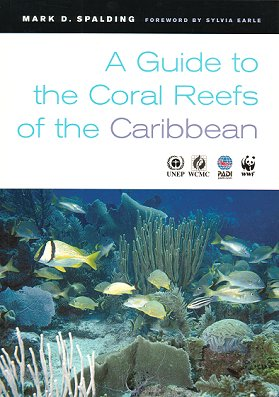 A guide to the coral reefs of the Caribbean. Mark D. Spalding.